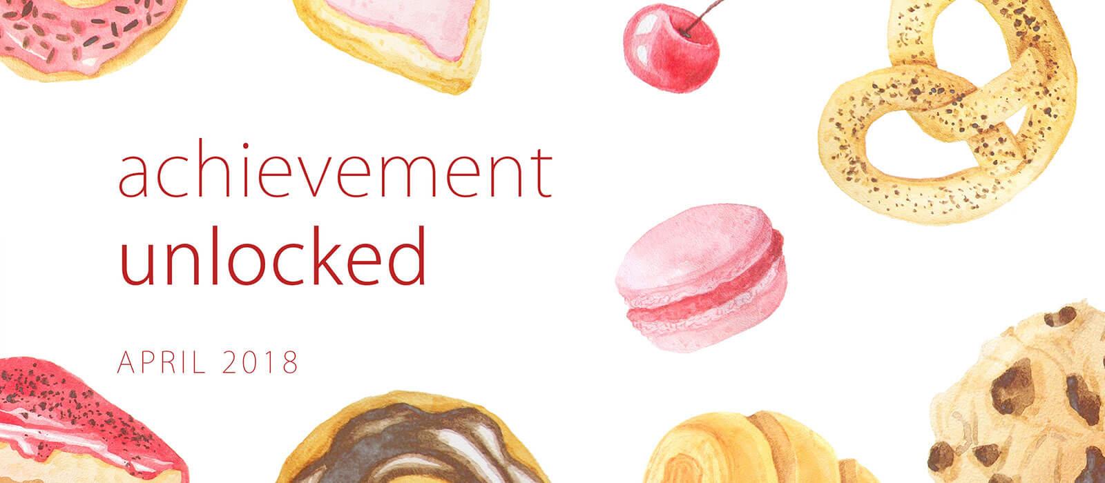 Achievement Unlocked: April 2018