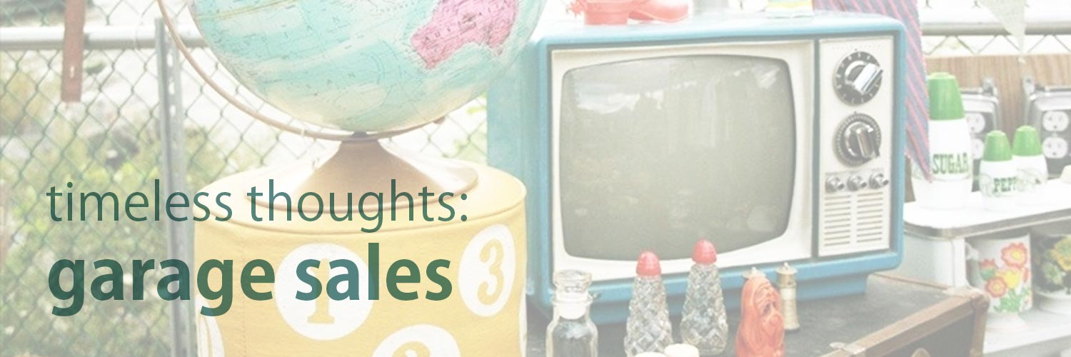 Timeless Thoughts: Garage Sales